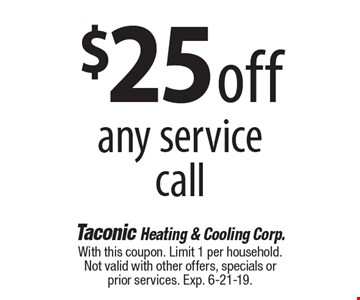 $25 off any service call. With this coupon. Limit 1 per household. Not valid with other offers, specials or prior services. Exp. 6-21-19.