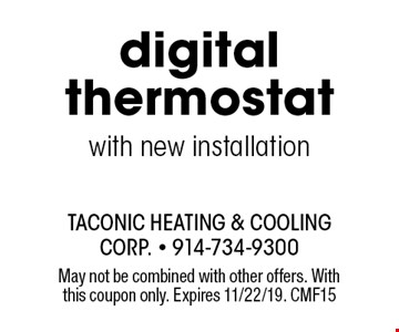 digital thermostat with new installation. May not be combined with other offers. With this coupon only. Expires 11/22/19. CMF15