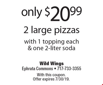 Only $20.99 for 2 large pizzas with 1 topping each & one 2-liter soda. With this coupon. Offer expires 7/30/19.