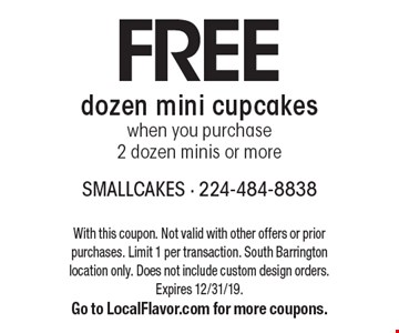 FREEdozen mini cupcakeswhen you purchase  2 dozen minis or more. With this coupon. Not valid with other offers or prior purchases. Limit 1 per transaction. South Barrington location only. Does not include custom design orders. Expires 12/31/19.Go to LocalFlavor.com for more coupons.