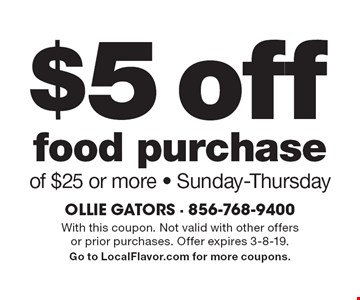 $5 off food purchase of $25 or more. Sunday-Thursday. With this coupon. Not valid with other offers or prior purchases. Offer expires 3-8-19. Go to LocalFlavor.com for more coupons.