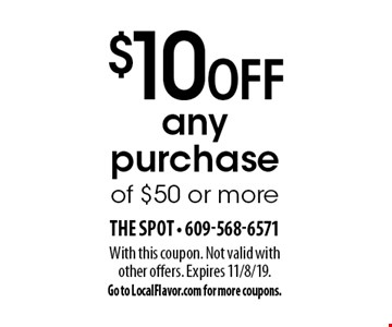 $10 off any purchase of $50 or more. With this coupon. Not valid with other offers. Expires 11/8/19. Go to LocalFlavor.com for more coupons.