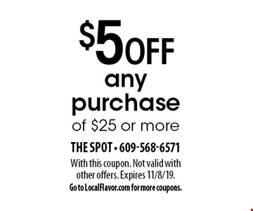 $5 off any purchase of $25 or more. With this coupon. Not valid with other offers. Expires 11/8/19. Go to LocalFlavor.com for more coupons.