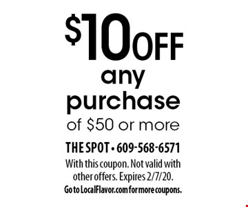 $10 off any purchase of $50 or more. With this coupon. Not valid with other offers. Expires 2/7/20. Go to LocalFlavor.com for more coupons.