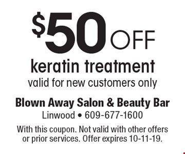 $50 off keratin treatment valid for new customers only. With this coupon. Not valid with other offers or prior services. Offer expires 10-11-19.