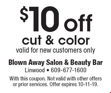 $10 off cut & color valid for new customers only. With this coupon. Not valid with other offers or prior services. Offer expires 10-11-19.