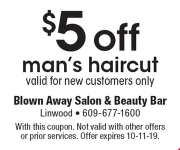 $5 off man's haircut valid for new customers only. With this coupon. Not valid with other offers or prior services. Offer expires 10-11-19.