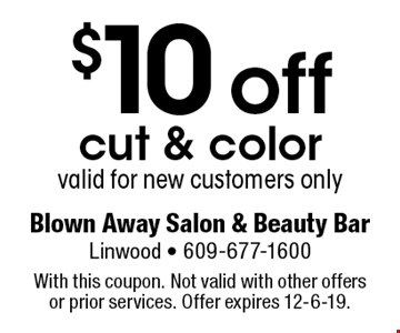 $10 off cut & color. Valid for new customers only. With this coupon. Not valid with other offers or prior services. Offer expires 12-6-19.