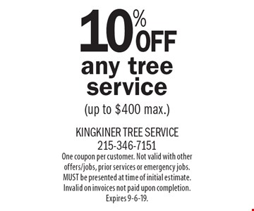 10% Off any tree service(up to $400 max.). One coupon per customer. Not valid with other offers/jobs, prior services or emergency jobs. MUST be presented at time of initial estimate. Invalid on invoices not paid upon completion. Expires 9-6-19.