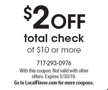 $2 OFF total check of $10 or more. With this coupon. Not valid with other offers. Expires 5/30/19. Go to LocalFlavor.com for more coupons.