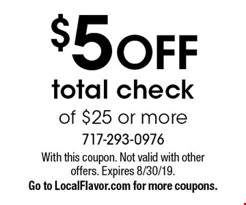 $5 OFF total check of $25 or more. With this coupon. Not valid with other offers. Expires 8/30/19. Go to LocalFlavor.com for more coupons.