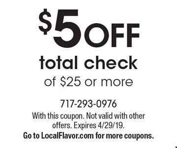 $5 OFF total check of $25 or more. With this coupon. Not valid with other offers. Expires 4/29/19. Go to LocalFlavor.com for more coupons.