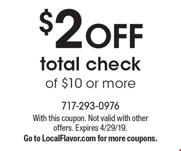 $2 OFF total check of $10 or more. With this coupon. Not valid with other offers. Expires 4/29/19. Go to LocalFlavor.com for more coupons.