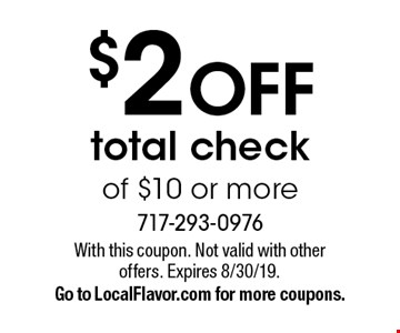 $2 OFF total check of $10 or more. With this coupon. Not valid with other offers. Expires 8/30/19. Go to LocalFlavor.com for more coupons.