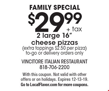 Family Special $29.99 + tax 2 large 16