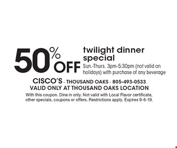 50% off twilight dinner special Sun.-Thurs. 3pm-5:30pm (not valid on holidays) with purchase of any beverage. With this coupon. Dine in only. Not valid with Local Flavor certificate, other specials, coupons or offers. Restrictions apply. Expires 9-6-19.