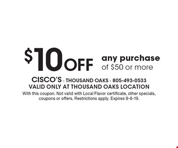 $10 off any purchase of $50 or more. With this coupon. Not valid with Local Flavor certificate, other specials, coupons or offers. Restrictions apply. Expires 9-6-19.