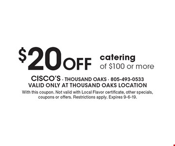 $20 off catering of $100 or more. With this coupon. Not valid with Local Flavor certificate, other specials, coupons or offers. Restrictions apply. Expires 9-6-19.