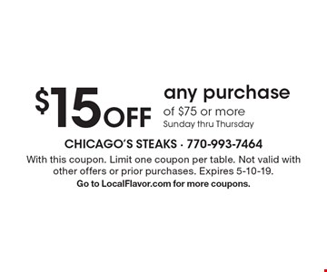 $15 Off any purchase of $75 or more. Sunday thru Thursday. With this coupon. Limit one coupon per table. Not valid with other offers or prior purchases. Expires 5-10-19. Go to LocalFlavor.com for more coupons.