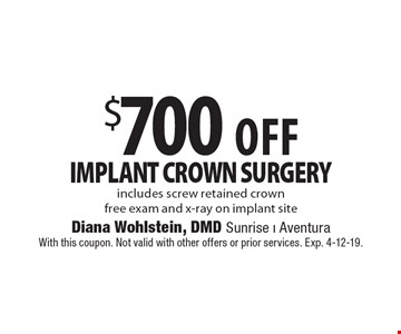 $700 off implant crown surgery. Includes screw retained crown. Free exam and x-ray on implant site. With this coupon. Not valid with other offers or prior services. Exp. 4-12-19.