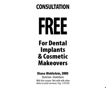 FREE consultation For Dental Implants & Cosmetic Makeovers. With this coupon. Not valid with other offers or prior services. Exp. 1/31/20.