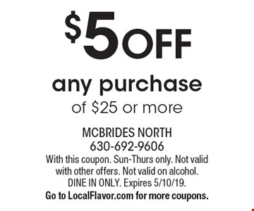 $5 OFF any purchase of $25 or more. With this coupon. Sun-Thurs only. Not valid with other offers. Not valid on alcohol. Dine in only. Expires 5/10/19.Go to LocalFlavor.com for more coupons.