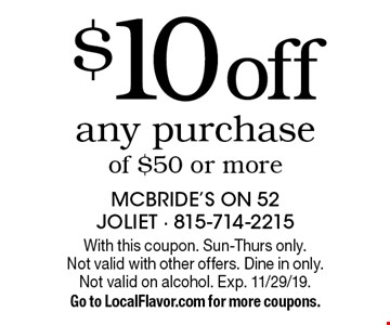 $10 off any purchase of $50 or more. With this coupon. Sun-Thurs only. Not valid with other offers. Dine in only. Not valid on alcohol. Exp. 11/29/19. Go to LocalFlavor.com for more coupons.