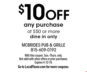 $10 OFF any purchase of $50 or more, dine in only. With this coupon. Sun.-Thurs. only. Not valid with other offers or prior purchases. Expires 4-12-19. Go to LocalFlavor.com for more coupons.