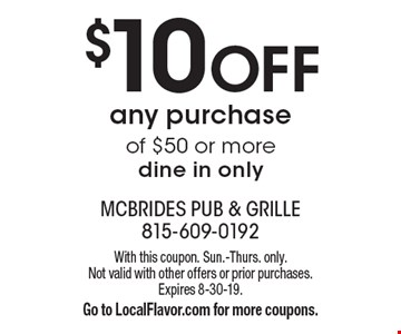 $10 off any purchase of $50 or more. Dine in only. With this coupon. Sun.-Thurs. only. Not valid with other offers or prior purchases. Expires 8-30-19. Go to LocalFlavor.com for more coupons.