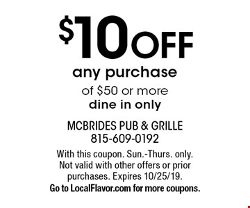 $10 OFF any purchase of $50 or more dine in only. With this coupon. Sun.-Thurs. only. Not valid with other offers or prior purchases. Expires 10/25/19. Go to LocalFlavor.com for more coupons.