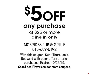 $5 OFF any purchase of $25 or more dine in only. With this coupon. Sun.-Thurs. only. Not valid with other offers or prior purchases. Expires 10/25/19. Go to LocalFlavor.com for more coupons.