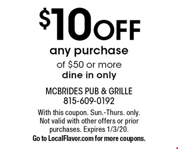 $10 OFF any purchase of $50 or more dine in only. With this coupon. Sun.-Thurs. only. Not valid with other offers or prior purchases. Expires 1/3/20. Go to LocalFlavor.com for more coupons.