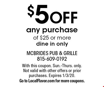 $5 OFF any purchase of $25 or more dine in only. With this coupon. Sun.-Thurs. only. Not valid with other offers or prior purchases. Expires 1/3/20. Go to LocalFlavor.com for more coupons.