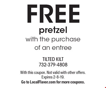 Free pretzel with the purchase of an entree. With this coupon. Not valid with other offers. Expires 2-8-19. Go to LocalFlavor.com for more coupons.