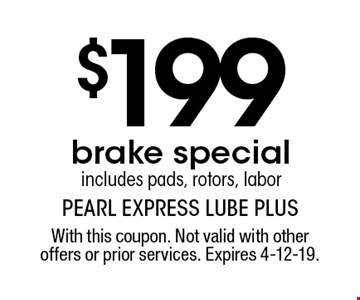 $199 brake special includes pads, rotors, labor. With this coupon. Not valid with other offers or prior services. Expires 4-12-19.