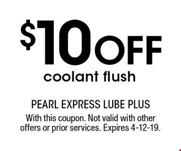 $10 OFF coolant flush. With this coupon. Not valid with other offers or prior services. Expires 4-12-19.