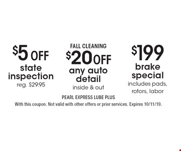 $199 brake special includes pads, rotors, labor. $20 off FALL Cleaning any auto detail inside & out. $5 off state inspection reg. $29.95. . With this coupon. Not valid with other offers or prior services. Expires 10/11/19.