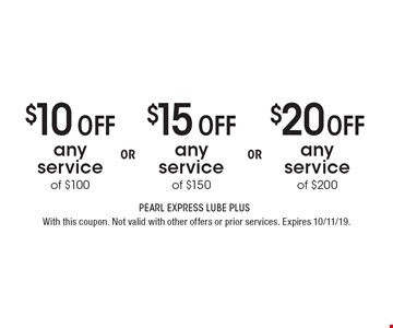 $10 off any service of $100. $15 off any service of $150. $20 off any service of $200. . With this coupon. Not valid with other offers or prior services. Expires 10/11/19.