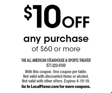$10 off any purchase of $60 or more. With this coupon. One coupon per table. Not valid with discounted items or alcohol. Not valid with other offers. Expires 4-19-19. Go to LocalFlavor.com for more coupons.