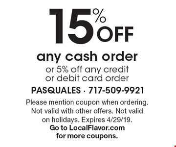 15% off any cash order or 5% off any credit or debit card order. Please mention coupon when ordering. Not valid with other offers. Not valid on holidays. Expires 4/29/19. Go to LocalFlavor.com for more coupons.