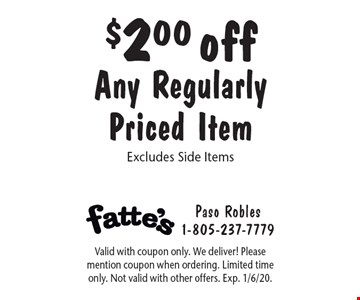 $2.00 off Any Regularly Priced Item Excludes Side Items. Valid with coupon only. We deliver! Please mention coupon when ordering. Limited time only. Not valid with other offers. Exp. 1/6/20.