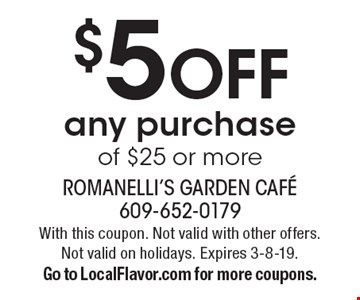 $5 OFF any purchase of $25 or more. With this coupon. Not valid with other offers. Not valid on holidays. Expires 3-8-19. Go to LocalFlavor.com for more coupons.