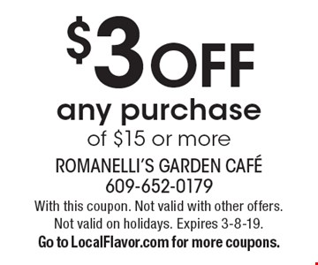 $3 OFF any purchase of $15 or more. With this coupon. Not valid with other offers. Not valid on holidays. Expires 3-8-19. Go to LocalFlavor.com for more coupons.