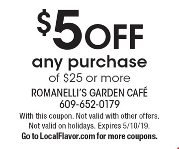 $5 off any purchase of $25 or more. With this coupon. Not valid with other offers. Not valid on holidays. Expires 5/10/19. Go to LocalFlavor.com for more coupons.