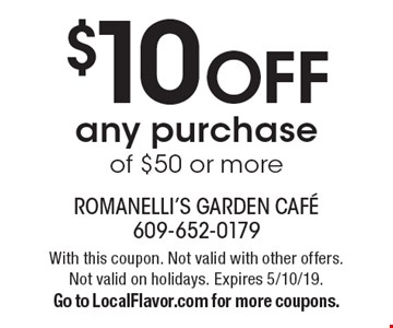 $10 off any purchase of $50 or more. With this coupon. Not valid with other offers. Not valid on holidays. Expires 5/10/19. Go to LocalFlavor.com for more coupons.
