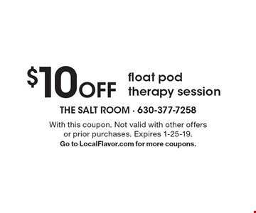 $10 Off float pod therapy session. With this coupon. Not valid with other offers or prior purchases. Expires 1-25-19. Go to LocalFlavor.com for more coupons.