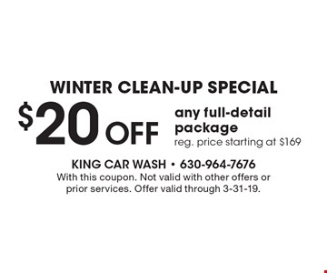 Winter clean-up special. $20 OFF any full-detail package, reg. price starting at $169. With this coupon. Not valid with other offers or prior services. Offer valid through 3-31-19.