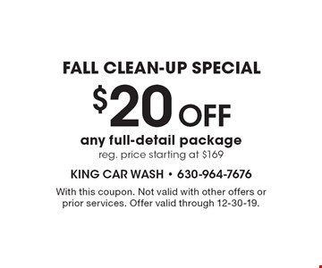 Fall Clean-Up Special! $20 Off any full-detail package. Reg. price starting at $169. With this coupon. Not valid with other offers or prior services. Offer valid through 12-30-19.