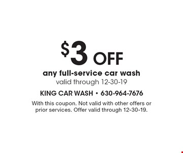 $3 Off any full-service car wash. Valid through 12-30-19. With this coupon. Not valid with other offers or prior services. Offer valid through 12-30-19.
