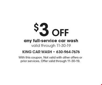 $3 Off any full-service car wash. Valid through 11-30-19. With this coupon. Not valid with other offers or prior services. Offer valid through 11-30-19.